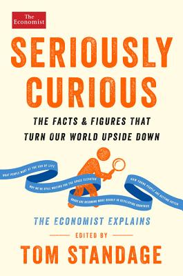 Seriously Curious: The Facts and Figures That Turn Our World Upside Down - Standage, Tom (Editor)