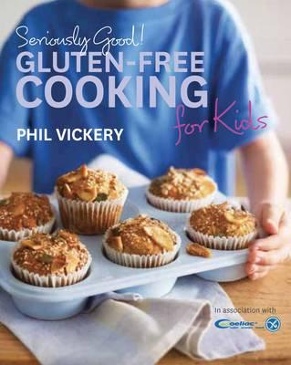 Seriously Good! Gluten-Free Cooking for Kids - Vickery, Phil