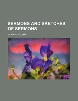 Sermons and Sketches of Sermons - Watson, Richard, and General Books (Creator)