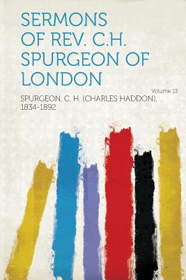 Sermons of REV. C.H. Spurgeon of London Volume 13 - 1834-1892, Spurgeon C H (Charles Hadd