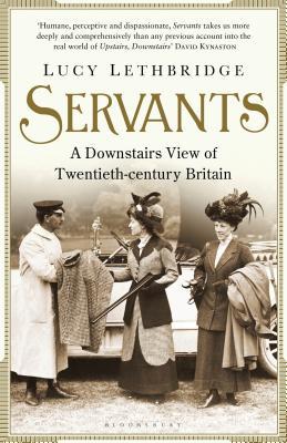 Servants: A Downstairs View of Twentieth-century Britain - Lethbridge, Lucy
