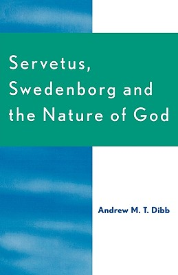 Servetus, Swedenborg and the Nature of God - Dibb, Andrew M T
