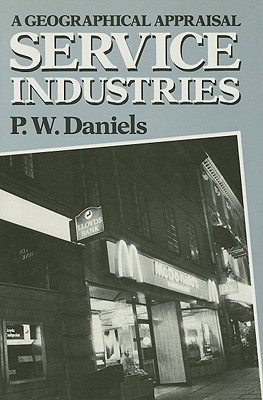 Service Industries: A Geographical Appraisal - Daniels, Peter W