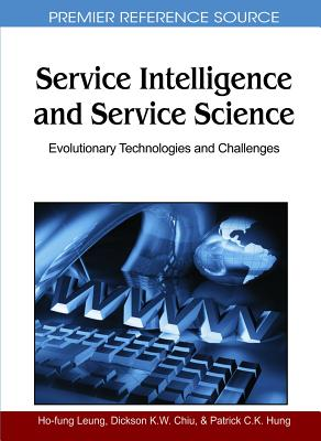Service Intelligence and Service Science: Evolutionary Technologies and Challenges - Leung, Ho-Fung