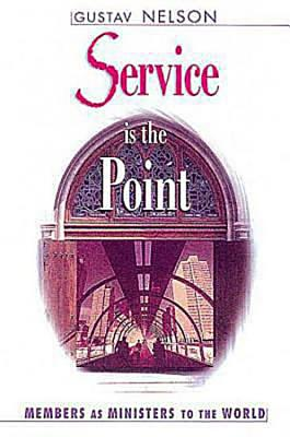 Service Is the Point: Members as Ministers to the World - Nelson, Gustav