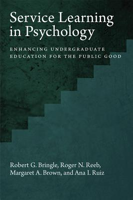 Service Learning in Psychology: Enhancing Undergraduate Education for the Public Good - Bringle, Robert G
