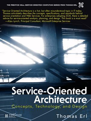 Service-Oriented Architecture: Concepts, Technology, and Design - Erl, Thomas