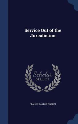 Service Out of the Jurisdiction - Piggott, Francis Taylor, Sir