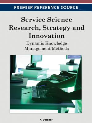 Service Science Research, Strategy and Innovation: Dynamic Knowledge Management Methods - Delener, Nejdet