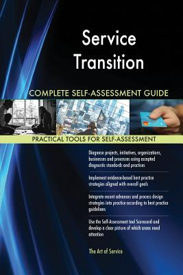 Service Transition Complete Self-Assessment Guide - Blokdyk, Gerardus