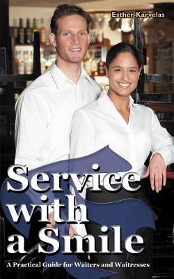 Service with a Smile: A Practical Guide for Waiters and Waitresses - Karvelas, Esther