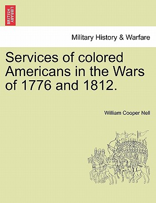 Services of Colored Americans in the Wars of 1776 and 1812. - Nell, William Cooper