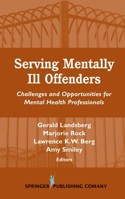 Serving Mentally Ill Offenders: Challenges & Opportunities for Mental Health Professionals - Landsberg, Gerald, Dsw (Editor), and Rock, Marjorie, Dr., Dr.PH (Editor), and Berg, Lawrence K W, Dr. (Editor)