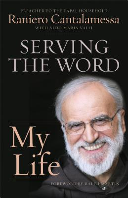 Serving the Word: My Life - Cantalamessa, Raniero, Father, O.F.M.