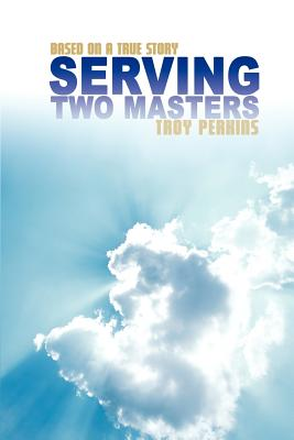Serving Two Masters: Based on a True Story - Perkins, Troy L