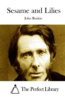 Sesame and Lilies - Ruskin, John, and The Perfect Library (Editor)