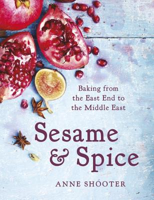 Sesame & Spice: Baking from the East End to the Middle East - Shooter, Anne
