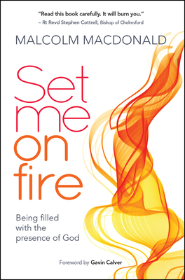 Set Me on Fire: What it Means to be Filled with the Presence of God - MacDonald, Malcolm