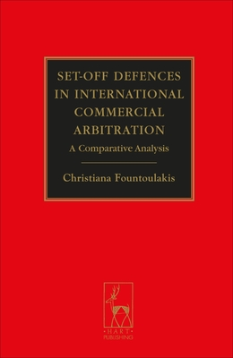 Set-Off Defences in International Commercial Arbitration: A Comparative Analysis - Fountoulakis, Christiana