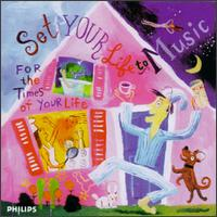 Set Your Life to Music: For the Times of Your Life - Bella Davidovich (piano); Claudio Arrau (piano); Iona Brown (violin); Karl Leister (clarinet); Stephen Kovacevich (piano);...
