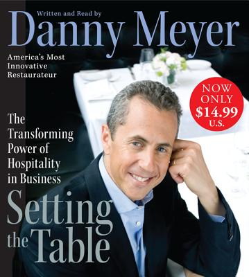 Setting the Table: The Transforming Power of Hospitality in Business - Meyer, Danny (Read by)