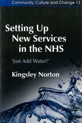 Setting Up New Services in the NHS: Just Add Water! - Norton, Kingsley, Dr.