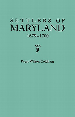 Settlers of Maryland, 1679-1700. Extracted from the Hall of Records, Annapolis, Maryland - Coldham, Peter Wilson