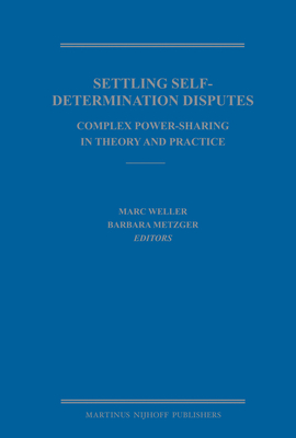 Settling Self-Determination Disputes: Complex Power-Sharing in Theory and Practice - Weller, Marc (Editor)
