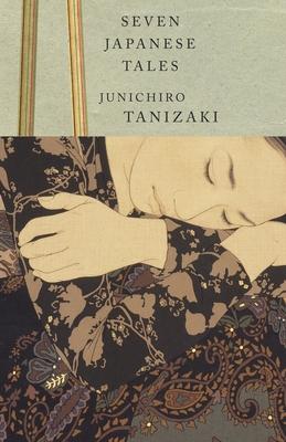 Seven Japanese Tales - Tanizaki, Junichiro