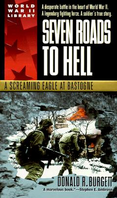Seven Roads to Hell: A Screaming Eagle at Bastogne - Burgett, Donald R
