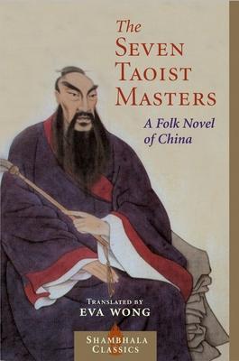 Seven Taoist Masters: A Folk Novel of China - Wong, Eva, Ph.D. (Translated by)