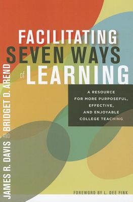 Seven Ways of Learning: More Purposeful, Effective and Enjoyable College Teaching - Davis, James R., and Arend, Bridget