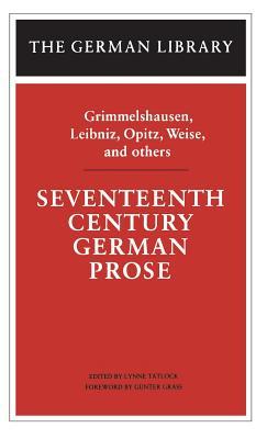 Seventeenth Century German Prose: Grimmelshausen, Leibniz, Opitz, Weise, and Others - Tatlock, Lynne (Editor)