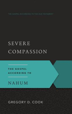 Severe Compassion: The Gospel According to Nahum - Cook, Gregory D