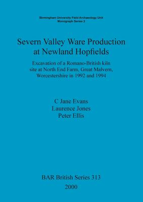Severn Valley Ware Production at Newland Hopfields: Excavation of a Romano-British kiln site at North End Farm, Great Malvern, Worcestershire in 1992 and 1994 - Evans, C. Jane, and Jones, Laurence, and Ellis, Peter