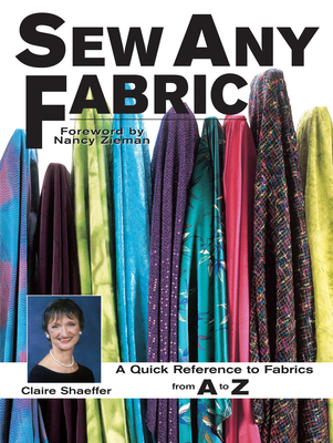 Sew Any Fabric: A Quick Reference to Fabrics from A to Z - Shaeffer, Claire