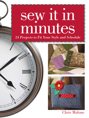 Sew It in Minutes: 24 Projects to Fit Your Style and Schedule - Malone, Chris