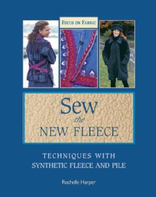 Sew the New Fleece: Techniques with Synthetic Fleece and Pile - Harper, Rochelle