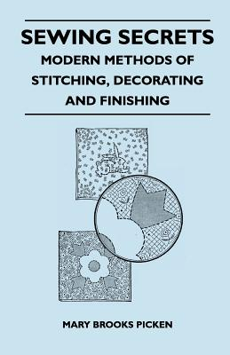Sewing Secrets - Modern Methods of Stitching, Decorating and Finishing - Picken, Mary Brooks