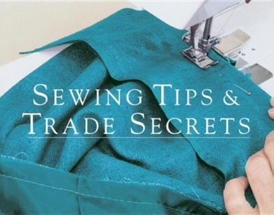 Sewing Tips & Trade Secrets - Threads Magazine, and Threads, and Editors of Threads