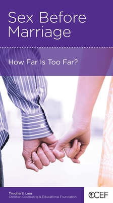 Sex Before Marriage: How Far Is Too Far? - Lane, Timothy S