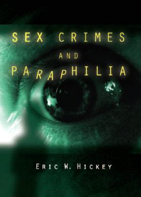 Sex Crimes and Paraphilia - Hickey, Eric W, Dr.
