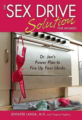 Sex Drive Solution for Women: Dr Jen's Power Plan to Fire Up Your Libido - Landa, Jennifer, MD, and Hopkins, Virginia