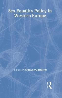 Sex Equality Policy in Western Europe - Gardiner, Frances (Editor)
