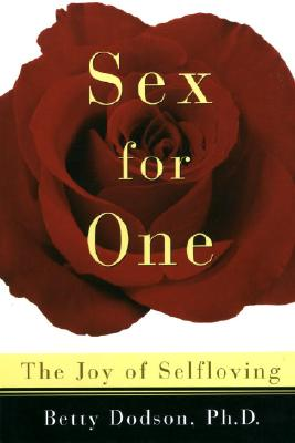 Sex for One: The Joy of Selfloving - Dodson, Betty, PH D