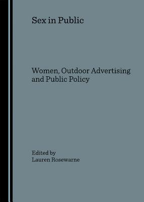 Sex in Public: Women, Outdoor Advertising and Public Policy - Rosewarne, Lauren (Editor)