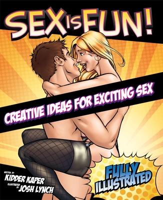 Sex Is Fun!: Creative Ideas for Exciting Sex - Kaper, Kidder