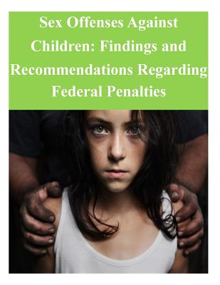 Sex Offenses Against Children: Findings and Recommendations Regarding Federal Penalties - United States Sentencing Commission