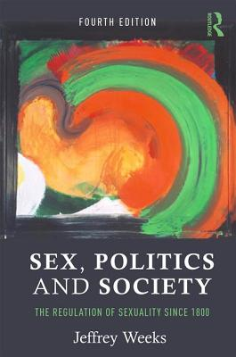 Sex, Politics and Society: The Regulation of Sexuality Since 1800 - Weeks, Jeffrey