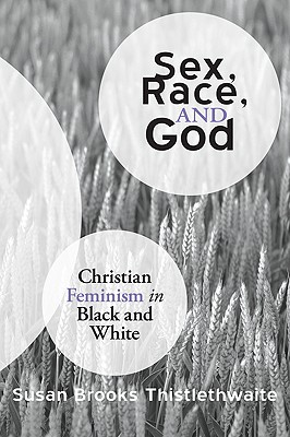 Sex, Race, and God: Christian Feminism in Black and White - Thistlethwaite, Susan Brooks
